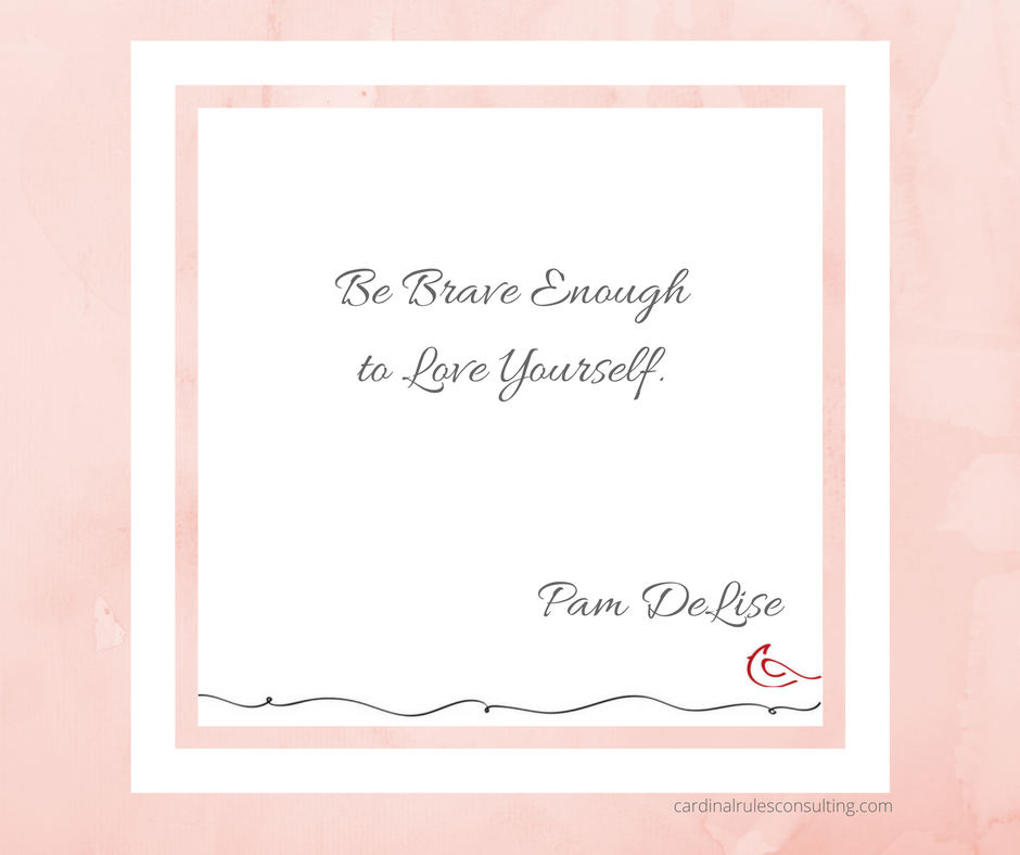 Be Brave Enough To Love Yourself